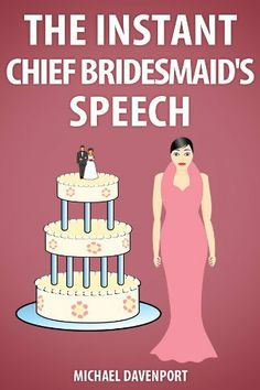 The Instant Chief Bridesmaid's/Maid of Honour's Speech by Michael Davenport. $4.00. 19 pages