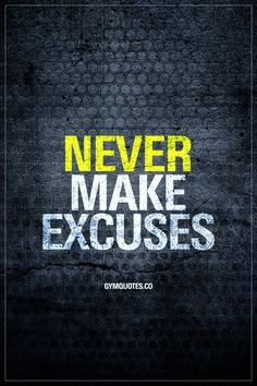 NEVER MAKE EXCUSES. Nuff said. #noexcuses #trainharder #workharder
