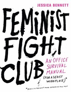 Part manual, part manifesto, Feminist Fight Club isa hilarious yet incisive guide to navigating subtle sexism at work, providing real-life…