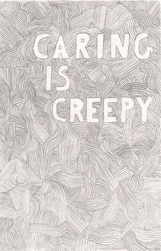 // Caring is creepy. / The Shins <3