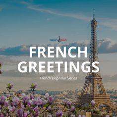 Sharing 10 awesome French greetings for beginning French learners. Say Hi, Say Hello, Hello In French, French Greetings, French Phrases, The Encounter, Good Morning Greetings, French Language, France Travel