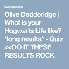 Olive Dodderidge | What is your Hogwarts Life like? *long results* - Quiz <<DO IT THESE RESULTS ROCK