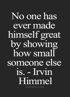 Build up others and be encouraging. Be truly great.