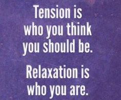relaxation is who you are...
