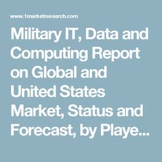 Military IT, Data and Computing Report on Global and United States Market, Status and Forecast, by Players, Types and Applications