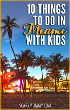 Planning a trip to Miami, Florida? Get great tips and ideas for fun things to do with the kids in Scary Mommy's travel guide!  summer | spring break | family vacation | parenting advice