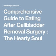 Comprehensive Guide to Eating After Gallbladder Removal Surgery : The Hearty Soul