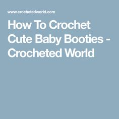 How To Crochet Cute Baby Booties - Crocheted World