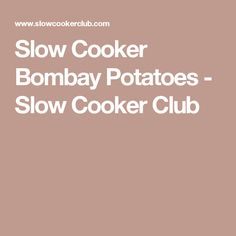 Slow Cooker Bombay Potatoes - Slow Cooker Club