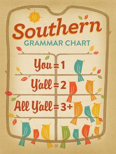 Southern Grammar Chart Print Well, bless your heart—you seem confused about how this whole Y'all thing works. Let us spell it out for you on a chart. You = 1 person. Y'all = 2 people. All Y'all = 3 or more. (It's actually plural for Y'all.) Make sense? OK, buy the Southern Grammar Chart Print and hang it up so your non-Southern friends will understand what is going on.