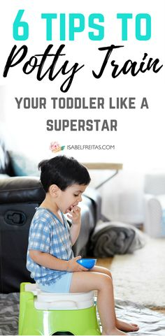 6 Amazing Tips to Help You Potty Train Your Toddler Quickly and Efficiently!