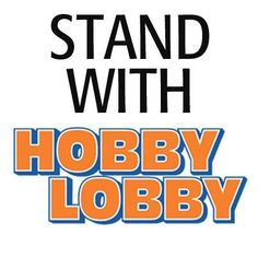 hobby lobby stands against obamacare ... your freedoms and mine are at stake!