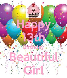 Happy 13th Birthday Beautiful Girl 13th Birthday Wishes, Happy Birthday Prayer, Happy Birthday Daughter, Birthday Wishes And Images, Happy Birthday Funny, Birthday Love, Happy Birthday Greetings, Birthday Ideas, Birthday Stuff