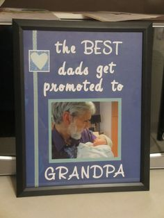 first time grandpa gift idea DIY--dollar store frame, used cricut, could use stickers. first time in grandpa's arms. love at first sight. baby boy