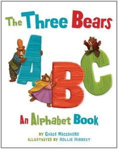 The Three Bears ABC by Grace Maccarone and illustrated by Hollie Hibbert. Published by Albert Whitman & Company, Spring 2013.