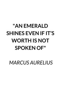 AN EMERALD SHINES - STOIC QUOTE Quotable Quotes, Wisdom Quotes, True Quotes, Great Quotes, Quotes To Live By, Motivational Quotes, Inspirational Quotes, Clever Quotes, The Words