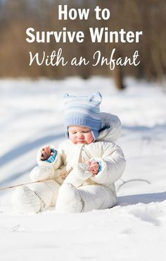 Freezing temps and snowy days can be tough to manage with a baby! These essential tips will help you survive the winter season with an infant.