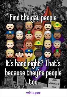 Find the gay people It's hard right? That's because they're people too
