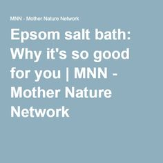 Epsom salt bath: Why it's so good for you | MNN - Mother Nature Network