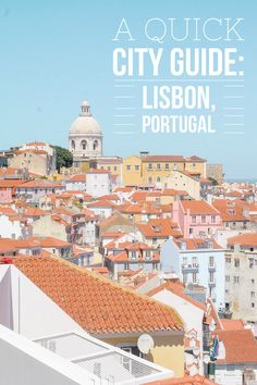 A quick city guide to Lisbon, Portugal. Where to stay, what to eat, and what to do.