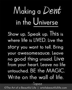 Making a Dent in the Universe - The Things We Say and Do MATTER | Read more... http://artofabeautifullife.com/making-a-dent-in-the-universe/
