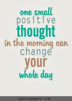 One small positive thought in the morning can change your whole day. #Quote #Quotes