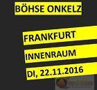 #Ticket  BÖHSE ONKELZ FRANKFURT I TICKETS STEHPLATZ INNENRAUM I DIENSTAG 22.11.2016 #Ostereich
