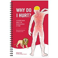 This is a great, easy to read resource to help people with chronic pain understand what is happening in their bodies.  Studies have shown that this awareness reduces overall pain.  Why Do I Hurt? by Adriaan Louw