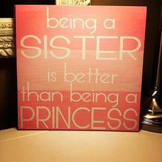 Being a SISTER is better than being a PRINCESS by InspireByAmandaG, $25.00