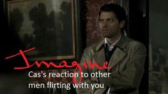 """((Be Cas)) The boys and I had stopped by a diner on our way back to the bunker. We were eating when a man walked over to the table and started to flirt with me. Cas starts to give him a death glare and he walks away quickly, and I look at him """"What was that for?"""""""