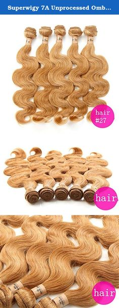 Superwigy 7A Unprocessed Ombre Virgin Hair Brazilian Body Wave #27 Ombre Brazilian Hair Weave Ombre Human Hair Extensions One bundle 50g. SuperWigy? - Take it on the Go ! Unbeatable Reasons to Buy: SuperWigy High Quality Human Hair are 100% Virgin Human Hair ,Grade 7A, high quality; All human hair are double hair weave weft ,thick ,clean,soft touch;More and more, they always can be Dyed, Straightened,Curled,and Styled as You Like; Product Details: --Hair material: 100% VIRGIN Ombre human...