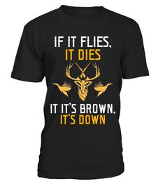 "# If It Flies It Dies If It's Brown It's Down Hunting Shirt .  Special Offer, not available in shops      Comes in a variety of styles and colours      Buy yours now before it is too late!      Secured payment via Visa / Mastercard / Amex / PayPal      How to place an order            Choose the model from the drop-down menu      Click on ""Buy it now""      Choose the size and the quantity      Add your delivery address and bank details      And that's it!      Tags: This Hunting t-shirt is…"