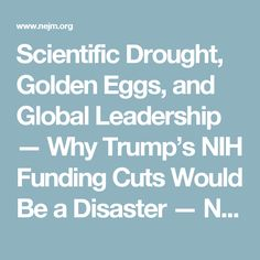 Scientific Drought, Golden Eggs, and Global Leadership — Why Trump's NIH Funding Cuts Would Be a Disaster — NEJM