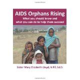 AIDS Orphans Rising: What You Should Know and What You Can Do To Help Them Succeed (Paperback)By Mary Elizabeth Lloyd