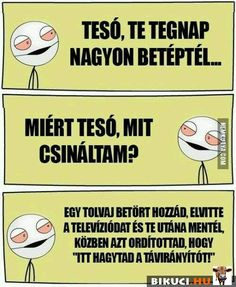 Tesó, te tegnap nagyon betéptél... Vicces képek #humor #vicces #vicceskep #vicceskepek #humoros #vicc #humorosvideo #viccesoldal #poen #bikuci Funny Texts, Funny Jokes, Some Jokes, Bad Memes, Funny Moments, Funny Things, Funny Fails, Pranks, Funny Cute