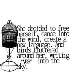 "Being Free, Creating. She decided to free herself, dance into the wind, create a new language. And birds fluttered around her, writing ""yes"" into the sky. > Life Quotes with Pictures. Anais Nin, Great Quotes, Quotes To Live By, Inspirational Quotes, Start Quotes, Fabulous Quotes, Motivational Quotes, The Words, Bird Quotes"