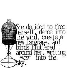 """ella decide liberarse de baile, en el viento, crear un lenguage nuevo. Y las aves revoloteaban alrededor de su escritura """"sí"""" en el cielo"""