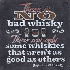 «There is no bad whisky Raymond Chandler, Drink Signs, Whisky, Chalkboard Quotes, Art Quotes, Good Things, Interiors, Decoration Home, Whiskey