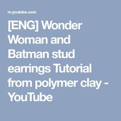 [ENG] Wonder Woman and Batman stud earrings Tutorial from polymer clay - YouTube