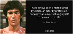 Bruce Lee quote: I have always been a martial artist by choice, an...