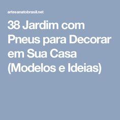 38 Jardim com Pneus para Decorar em Sua Casa (Modelos e Ideias) Tech, Outside Decorations, House Template, Log Projects, Nature, Creativity, Houses, Art, Technology