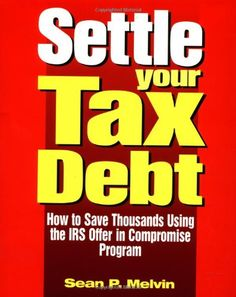 """http://pfpins.com/settle-your-tax-debt/ As a result of increasing audits, many more assessments for back taxes and penalties are hitting unprepared taxpayers. Melvin shows how to settle for pennies on the dollar with the IRS """"Offer in Compromise (OIC) program and arms taxpayers with nuts and bolts information about the IRS audit and collection process."""
