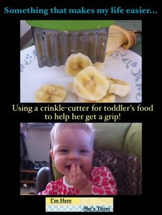 Crinkle cut Bananas so your toddler can pick them by themselves! Happy independent baby makes snack time easier!