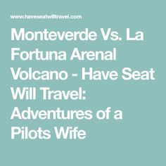 Monteverde Vs. La Fortuna Arenal Volcano - Have Seat Will Travel: Adventures of a Pilots Wife