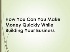 how-you-can-you-make-money-quickly-while-building-your-business by Kay Franklin via Slideshare