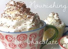 Nourishing Hot Chocolate:35 Healthy Luxurious Holiday Drinks made with REAL Food