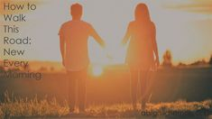 How to Walk This Road: New Every Morning {Thoughts on True Love}
