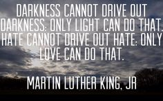 #Darkness cannot drive out darkness: only #light can do that. #Hate cannot drive out hate: only #love can do that.  #MartinLutherKingJr #BEC #Health