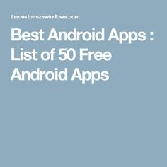 Best Android Apps : List of 50 Free Android Apps