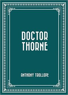 Doctor Thorne - Kindle edition by Anthony Trollope. Literature & Fiction Kindle eBooks @ Amazon.com.